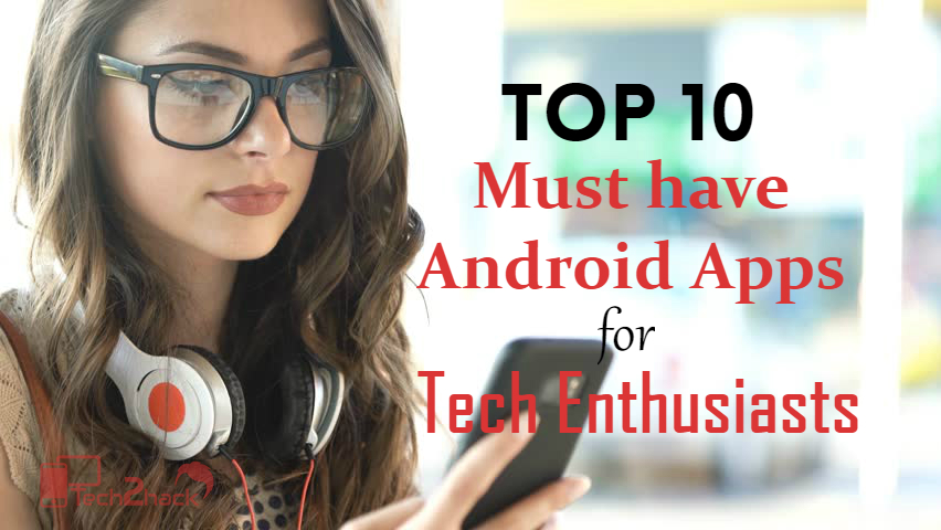 top tech must have android apps